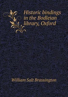 Historic Bindings in the Bodleian Library, Oxford  by  William Salt Brassington