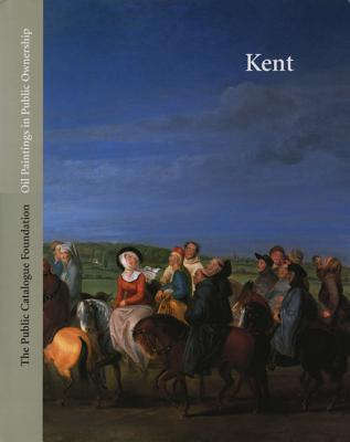 Oil Paintings In Public Ownership In Kent: Published By The Public Catalogue Foundation  by  The Curators