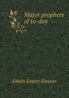 Major Prophets of To-Day Edwin Emery Slosson