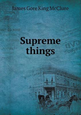 Supreme Things  by  James G.K. McClure