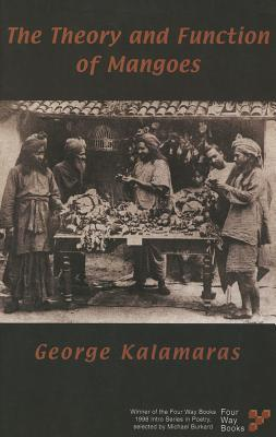 The Theory and Function of Mangoes  by  George Kalamaras