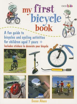 My First Bicycle Book: A Fun Guide to Bicycles and Cycling Activities for Children Aged 7 Years +  by  Susan Akass
