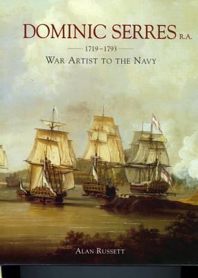 Dominic Serres R.A.: 1719-1793 War Artist to the Navy Alan Russett
