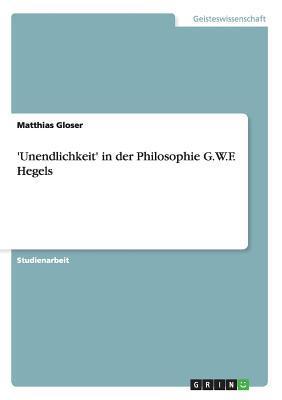 Unendlichkeit in Der Philosophie G.W.F. Hegels  by  Matthias Gloser