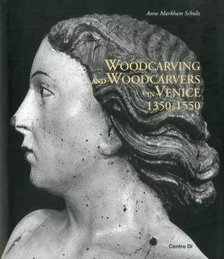 Woodcarving and Woodcarvers in Venice 1350-1550 Anne Markham Schultz