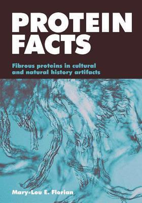 Protein Facts: Fibrous Proteins In Cultural Artifacts  by  Mary-Lou Florian