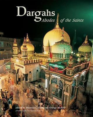 Dargahs: Abodes of the Saints  by  George Michell