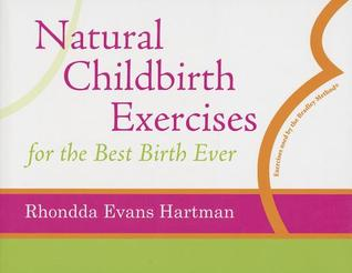 Natural Childbirth Exercises for the Best Birth Ever Rhondda Evans Hartman