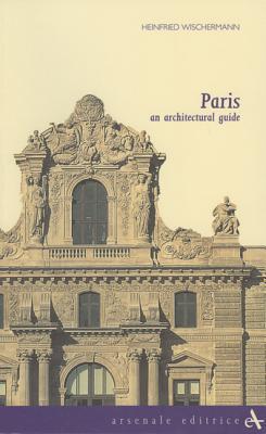 Paris: An Architectural Guide  by  Heinfried Wischerman