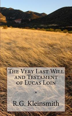 The Very Last Will and Testament of Lucas Loin R G Kleinsmith