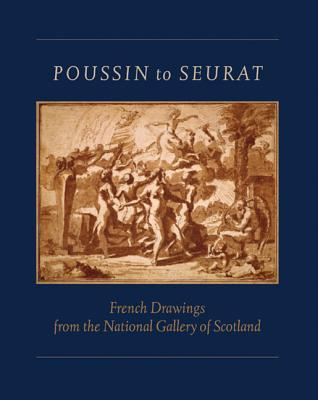 Poussin to Seurat: French Drawings from the National Gallery of Scotland Michael Clarke