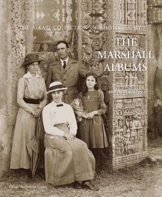 The Marshall Albums: Photography and Archaeology  by  Sudeshna Guha