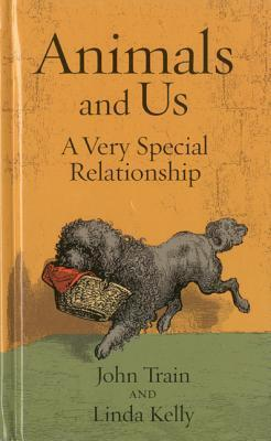 Animals and Us: A Very Special Relationship  by  John Train