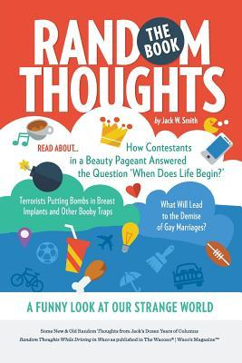 Random Thoughts, The Book: A Funny Look at Our Strange World Jack W. Smith