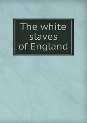 The White Slaves of England  by  John C Cobden