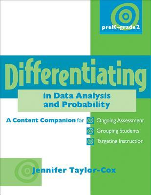 Differentiating in Data Analysis & Probability, Prek-Grade 2: A Content Companionfor Ongoing Assessment, Grouping Students, Targeting Instruction, and Adjusting Levels of Cognitive Demand Jennifer Taylor-Cox