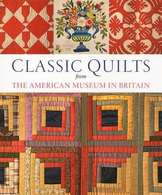 Classic Quilts: From the American Museum in Britain  by  Kate Hebert