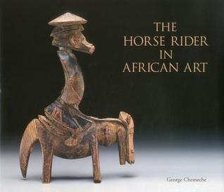 The Horse Rider in African Art  by  George Chemeche