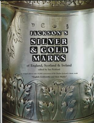 Silver and Gold Marks of England, Scotland and Ireland  by  Charles James Jackson