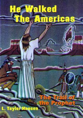 He Walked the Americas: The Trail of the Prophet  by  L Taylor Hansen