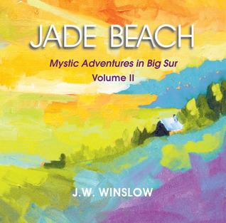 Big Sur Trilogy: Mystic Adventures in Big Sur J.W. Winslow