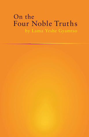 On the Four Noble Truths  by  Yeshe Gyamtso
