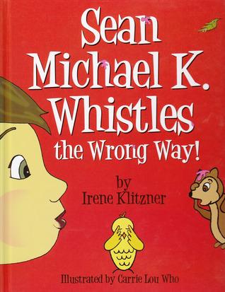 Sean Michael K. Whistles the Wrong Way!  by  Irene Klitzner