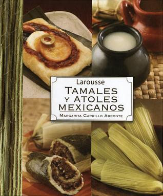 Larousse Tamales Y Atoles Mexicanos  by  Margarita Carrillo Arronte