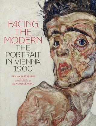 Facing the Modern: The Portrait in Vienna 1900 Gemma Blackshaw