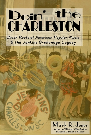 Doin the Charleston: Black Roots of American Popular Music & the Jenkins Orphanage Legacy  by  Mark         R.        Jones