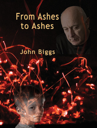 From Ashes to Ashes  by  John Burville Biggs