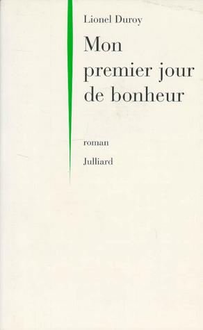 Mon premier jour de bonheur  by  Lionel Duroy