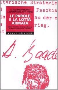 Le parole e la lotta armata: Storia vissuta e sinistra militante in Italia, Germania e Svizzera Primo Moroni