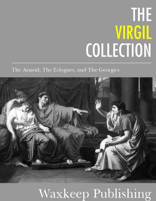 The Virgil Collection: The Aeneid, The Eclogues, and The Georgics  by  Virgil