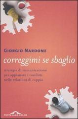 Correggimi se sbaglio: Strategie di comunicazione per appianare i conflitti nelle relazioni di coppia  by  Giorgio Nardone