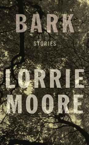Bark: Stories Lorrie Moore