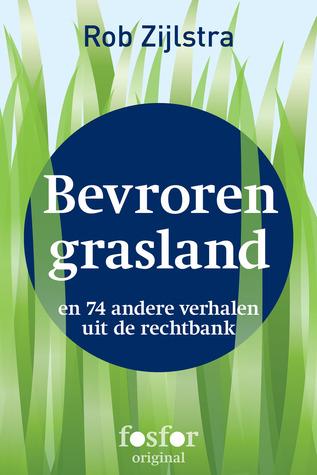 Bevroren grasland en 74 andere verhalen uit de rechtbank Rob Zijlstra