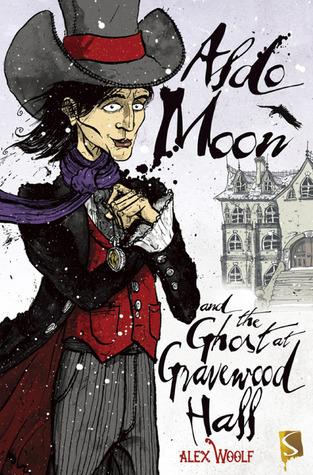 Aldo Moon and the Ghost at Gravewood Hall Alex Woolf
