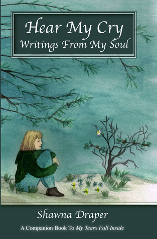 Hear My Cry, Writings From My Soul  by  Shawna H. Draper