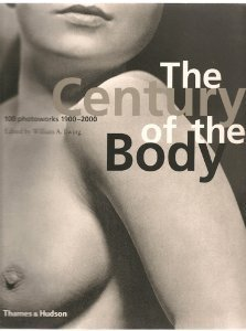 The Century of the Body: 100 Photoworks 1900-2000  by  William A. Ewing