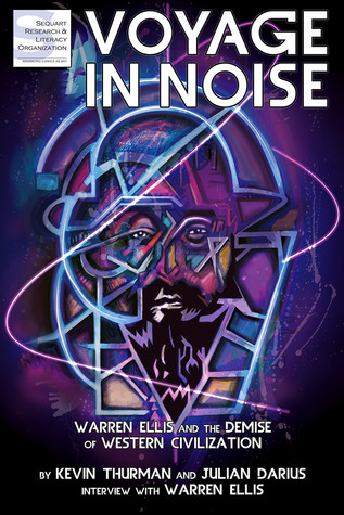 Voyage in Noise: Warren Ellis and the Demise of Western Civilization  by  Kevin Thurman