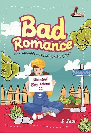 Bad Romance - Aku Memilih Menjadi Jomblo  by  E. Zazi