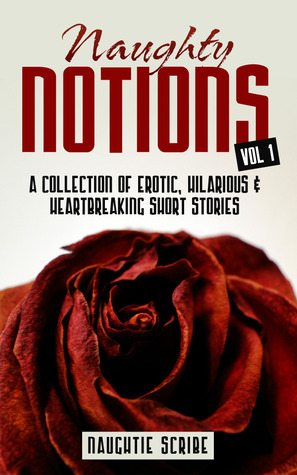 Naughty Notions Volume 1  by  Naughtie Scribe
