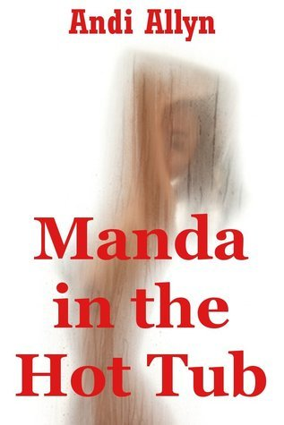 Manda in the Hot Tub: A Erotica Romance Tale of Submission  by  Andi Allyn
