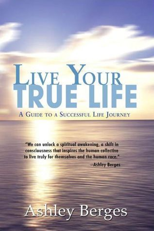 Live Your True Life  by  Ashley Berges