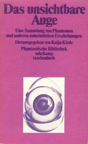 Das unsichtbare Auge. Eine Sammlung von Phantomen und anderen unheimlichen Erscheinungen (Phantastische Bibliothek Band 22) Kalju Kirde