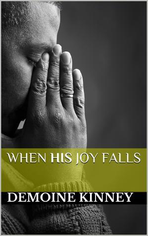When His Joy Falls Demoine Kinney