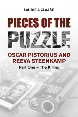 The Killing (Pieces of the Puzzle: Oscar Pistorius and Reeva Steenkamp #1)  by  Laurie A. Claase