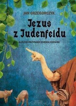 Jezus z Judenfeldu Jan Grzegorczyk