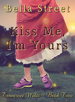 Kiss Me, Im Yours (Tennessee Waltz, #2)  by  Bella Street
